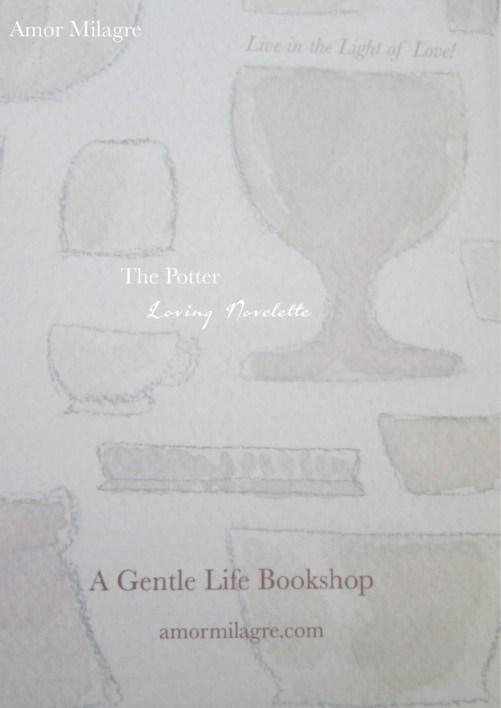 The Potter, Loving Inspiring Self-Health Novelette #1, Amor Milagre Books 15 amormilagre.com