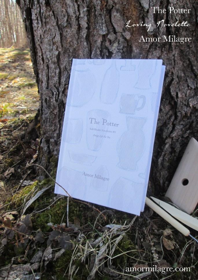 The Potter, Loving Inspiring Self-Health Novelette #1, Amor Milagre Books amormilagre.com