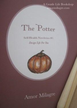 The Potter, Loving Inspiring Self-Health Novelette #1, Amor Milagre Books, Paperback 6