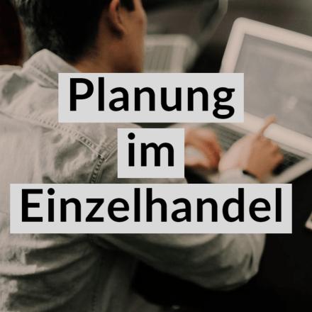 Planung im Einzelhandel - Retail-Planning