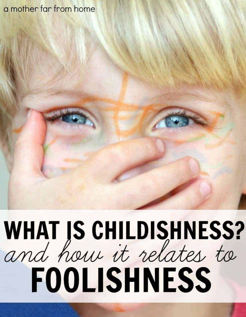 What childishness is and how it can be confused with foolishness. Great post for moms of toddlers and preschoolers to read