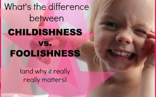 Did you know there is a difference between childishness and foolishness? It affects all of your responses and makes all the difference in helping raise babies toddlers and children who are loved and nurtured
