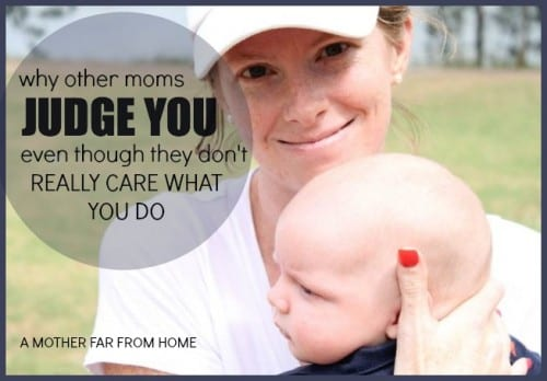Why other mothers judge you, even though they don't really care what you do. Hint: it's not what you think! #motherhood