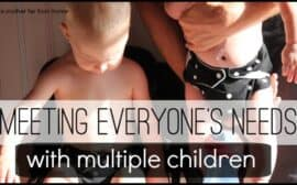 Encouraging tips on how to meet everyones needs when you have many children