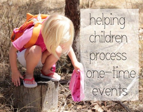 Helping Children Process One-Time Events