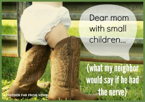 Dear mom with small children… what my neighbour would say if he had the nerve to write me a letter.