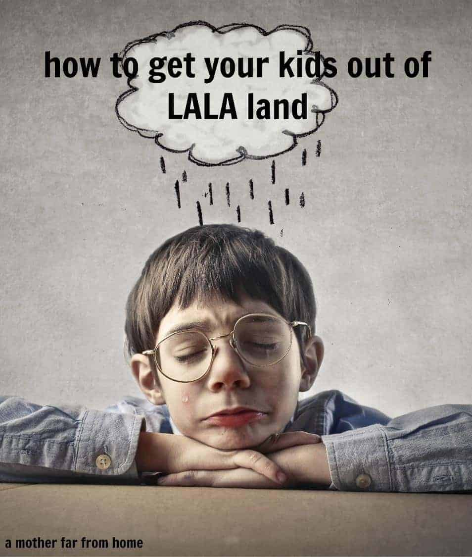 How to get your kids out of lala land