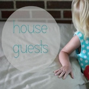 tips on having and being houseguest when you have small children