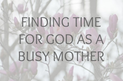 Finding time for god as a busy mother