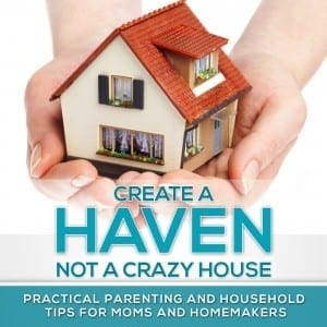 Create a Haven, Not a Crazy House podcast. Practical tips for mothers and homemakers. #parenting #kids #homemaker #mothers