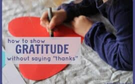 """How to show gratitude (and teach it to your children) without saying """"thanks"""""""