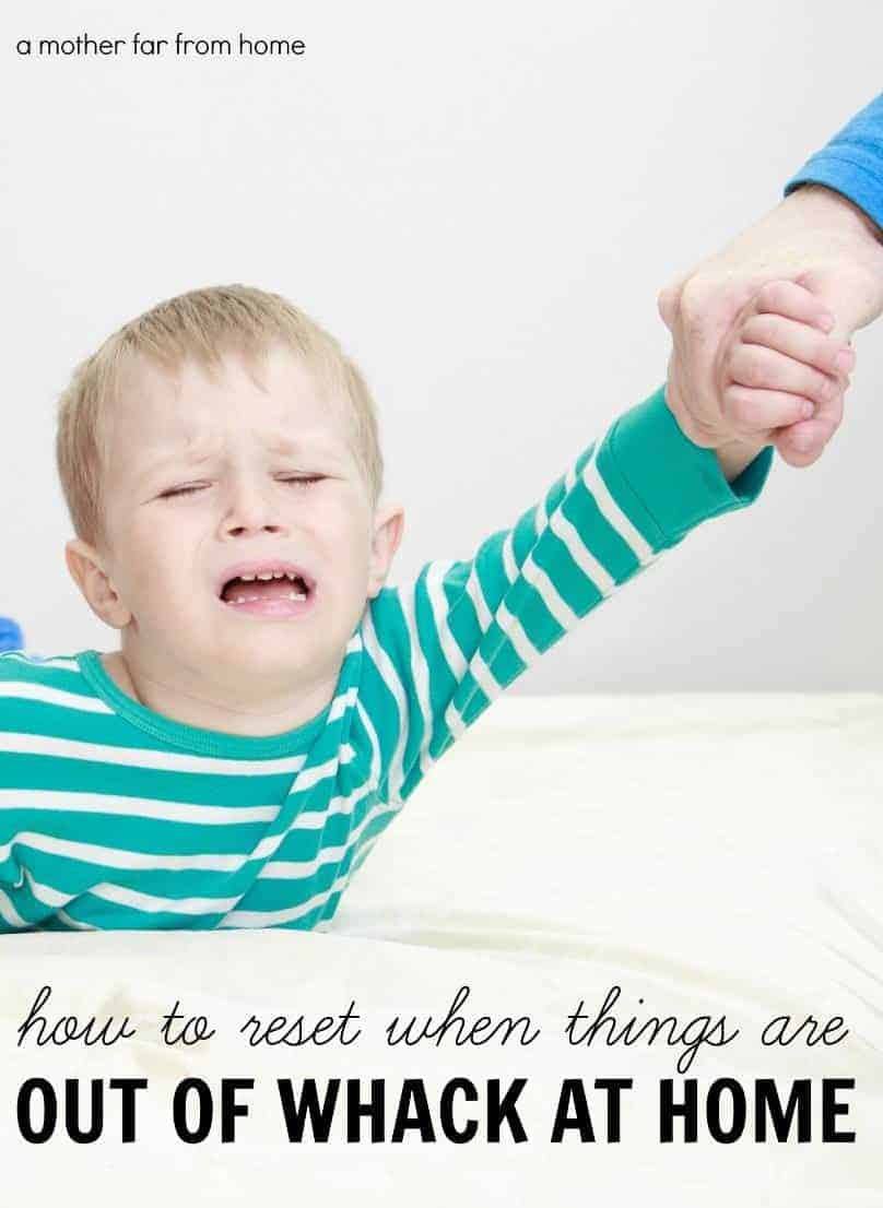 How to reset when things get out of whack at home. Great advice for moms who find their childrens behavior is out of control.