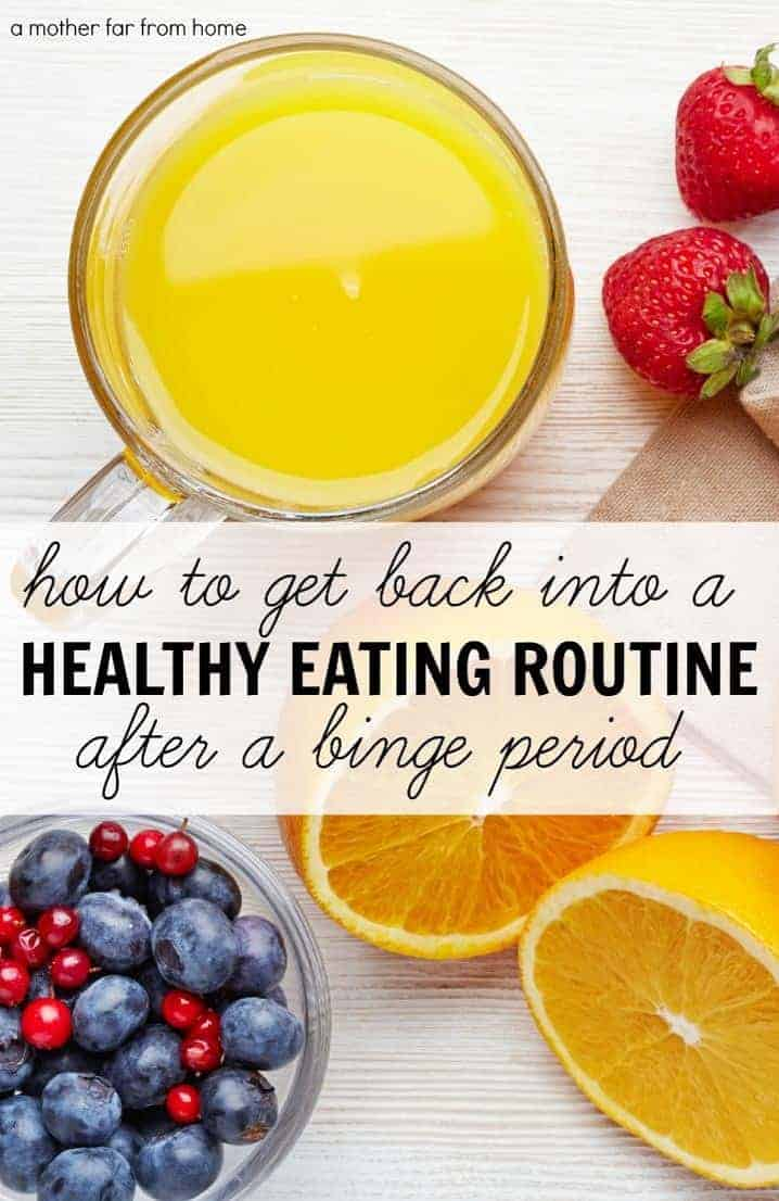 How to get back into a healthy eating routine after a binge period