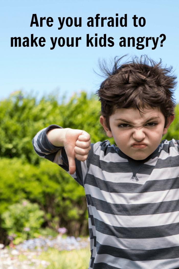 ar you afraid to make your child angry