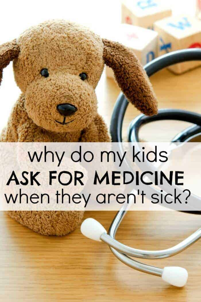 Why do my kids ask for medicine even when they are not sick
