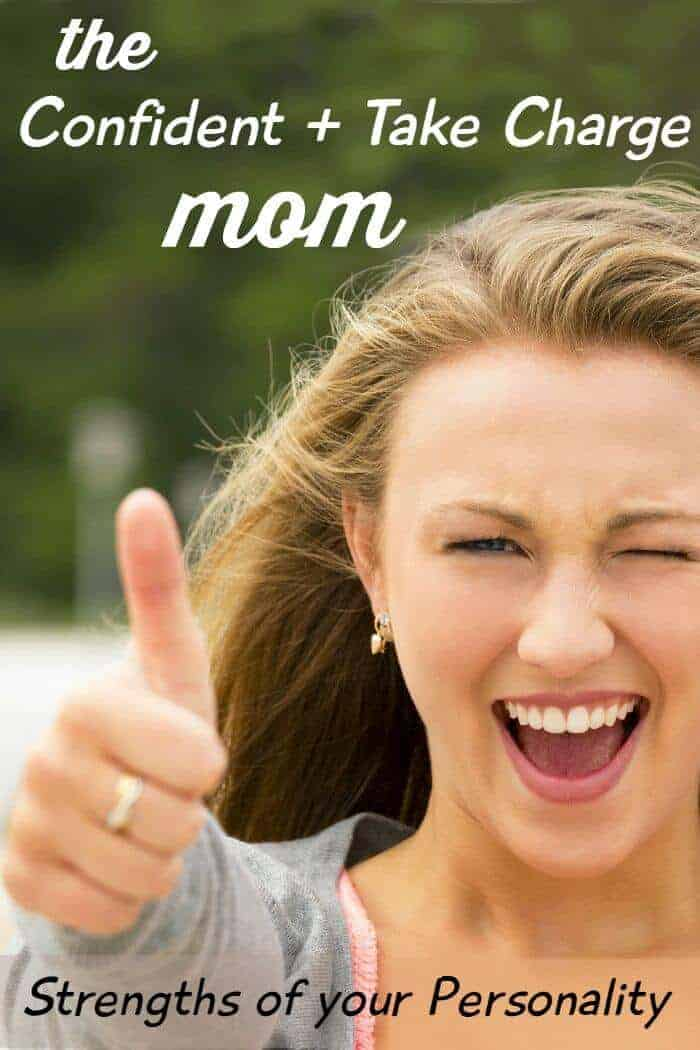 "Are you a confident and take charge mom? Here are how the strengths of your ""get 'er done"" personality serve you as a mom and bless your whole family!"