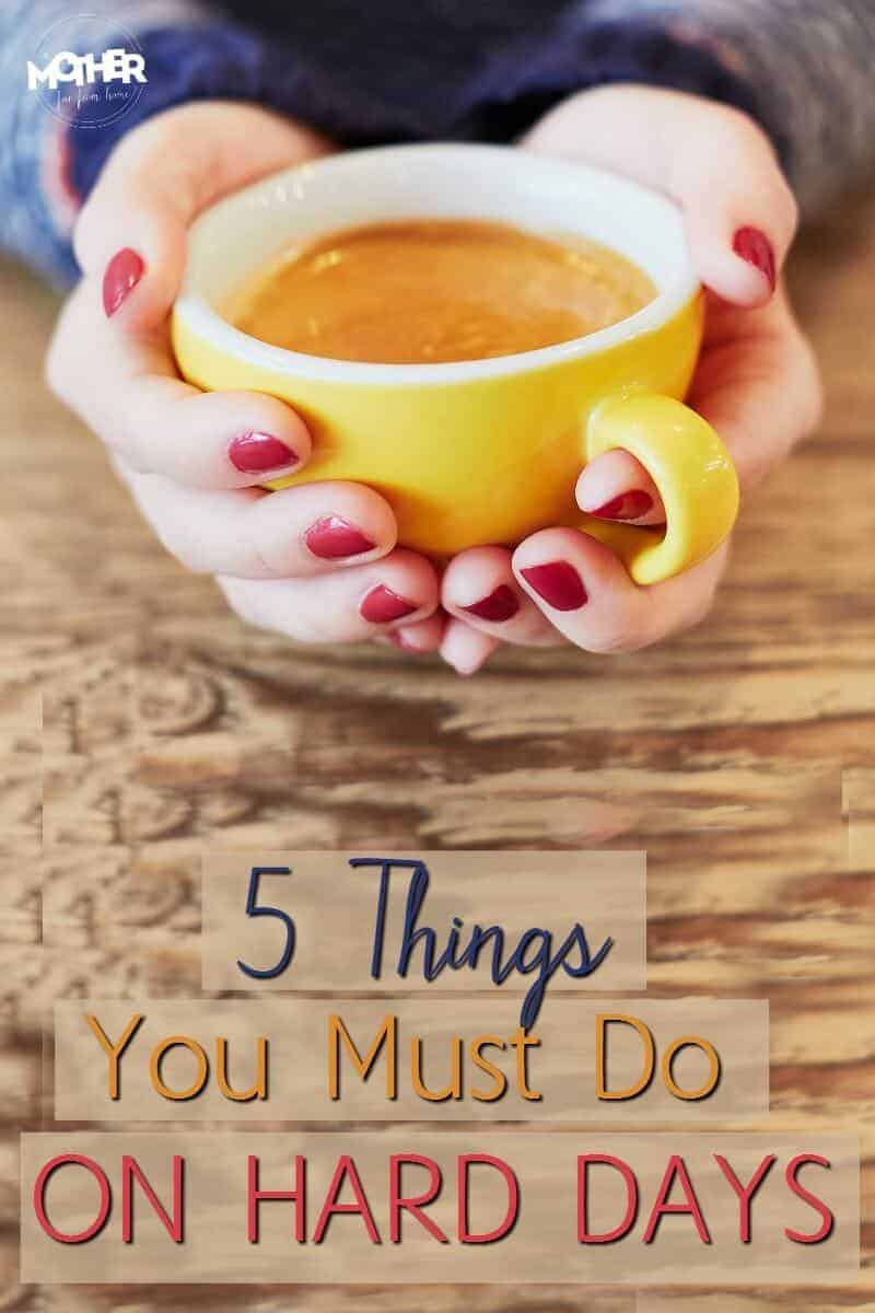 Motherhood is a hard job. Being a mom (particularly a stay at home mom) can be overwhelming and discouraging at times. Here are 5 things mothers of babies, toddlers, and preschoolers need to do on those hard days.