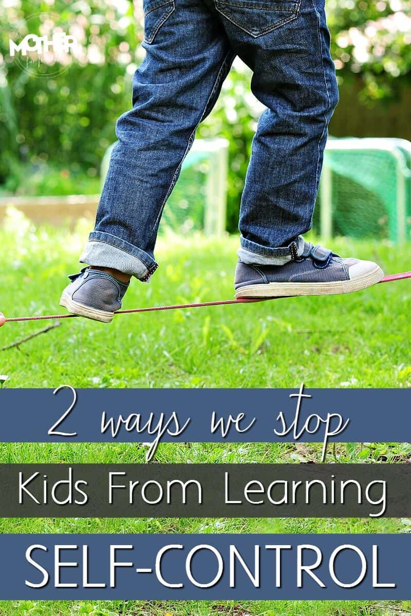Here are 2 crucial ways we stop our children from developing and using self-control