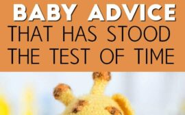 Want some wise and easy to implement baby advice that has stood the test of time? This baby advice is it!