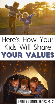 If you want your children to live out your family values it's important you define them, remind yourself of them, and live them out.