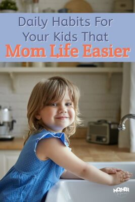 It isn't easy being a mom. Here are some daily habits for kids that'll make your life easier, help reduce the stress and chaos AND build your children's character.