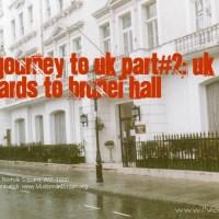 My Journey to UK Part#2: UK on wards to Brunei Hall