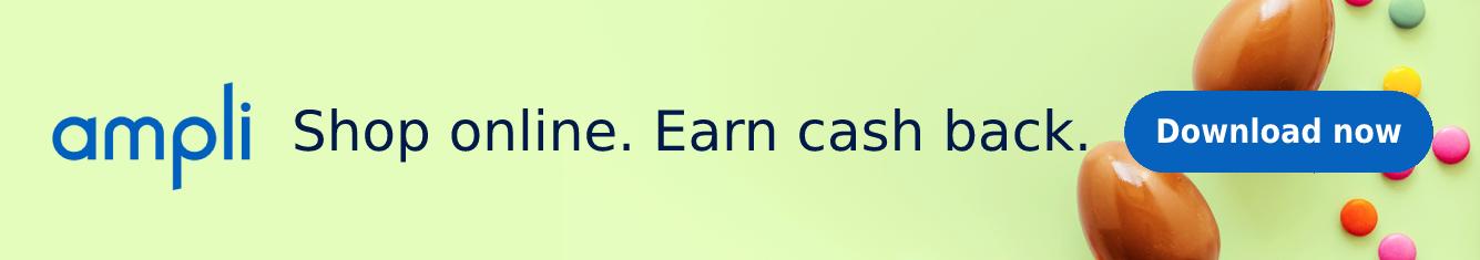 Shop online, earn cash cashback this Easter. Download Ampli now.