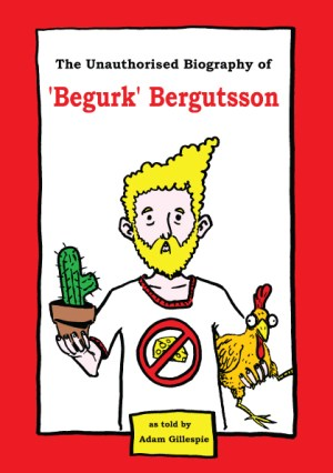 "'The Unauthorised Biography of ""Begurk"" Bergutsson' cover by Adam Gillespie"