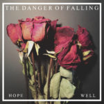 The Danger Of Falling – Hope/Well