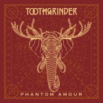 Toothgrinder – Phantom Amour