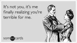 realizing-you-terrible-for-me-breakup-ecards-someecards