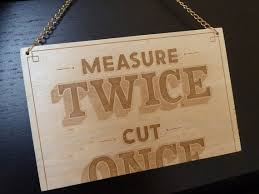 MEASURE TWICE, CUT ONCE!! DON'T WASTE TIME AND MONEY