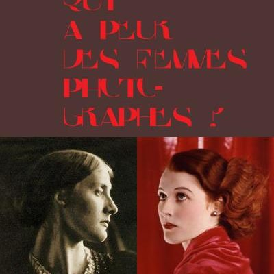 Qui a peur des femmes photographes?/ Кто боится женщин-фотографов?, Thomas Galibot; Ulrich Pohlmann; Marie Robert, Musée d'Orsay/Hazan, 2015