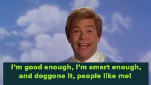 stuart_smalley_Daily-Affirmations-I-am-good-enough-I-am-smart-enough-and-doggone-it-people-like-me