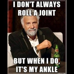 "The ""Most Interesting Man in the World"" says, ""I don't always roll a joint, but when I do, it's my ankle."""