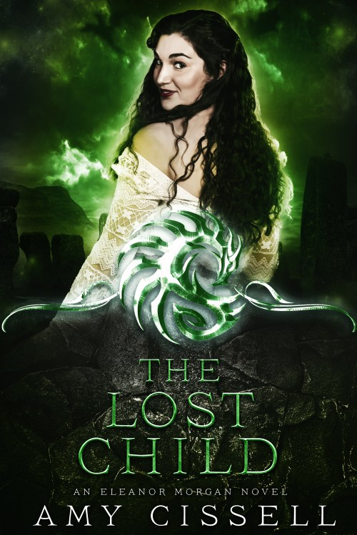 "A book cover. Green background with standing stones. A woman with long, dark, curly hair and white skin is on the cover. The title is ""The Lost Child, An Eleanor Morgan Novel by Amy Cissell."""