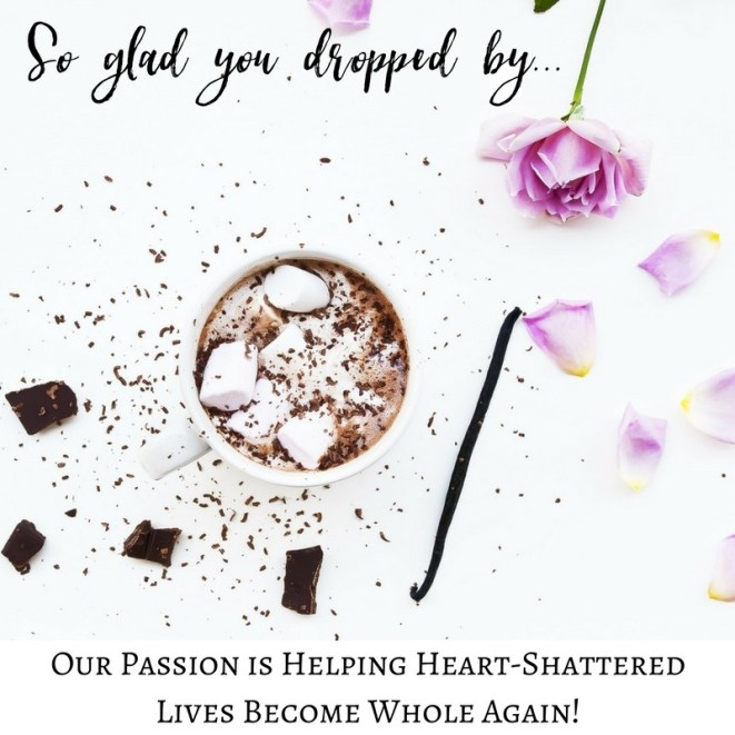 Our passion is helping heart-shattered lives become whole again! copy