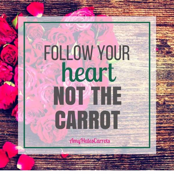 Follow Your Heart   Get Inspired with the Amy Hates Carrots Manifesto!