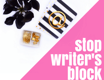 How To Stop Writer's Block & Come Up With Fabulous Blog Content