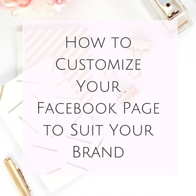 How to Customize Your Facebook Page to Suit Your Brand