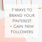 7 Ways to Brand your Pinterest + Gain New Followers