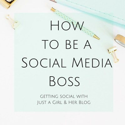How to be a Social Media Boss – Getting Social with Just a Girl and her Blog