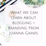 What We Can Learn About Blogging + Branding From Joanna Gaines