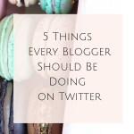 5 Things Every Blogger Should Be Doing on Twitter