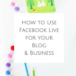 How to Use Facebook Live for your Blog & Business