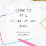 How to be a Social Media Boss, Interview with LISH Creative