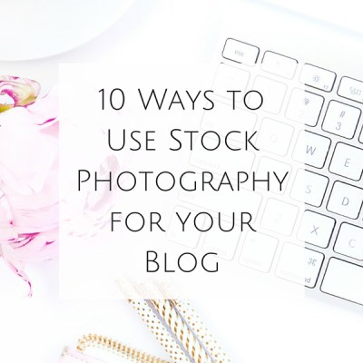 10 Ways to Use Stock Photography for your Blog
