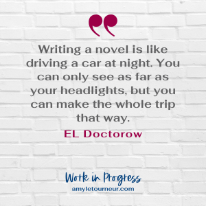 writing quote by EL Doctorow - Work in Progress Blog