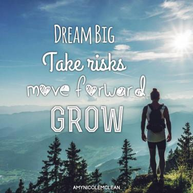 Dream Big Take Risks Move Forward Grow