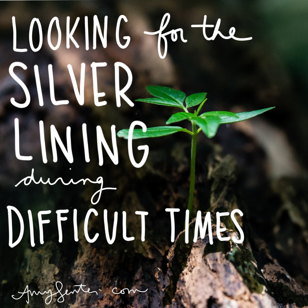 Looking for the Silver Lining During Difficult Times